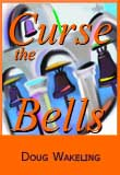 Curse the Bells by Doug Wakeling